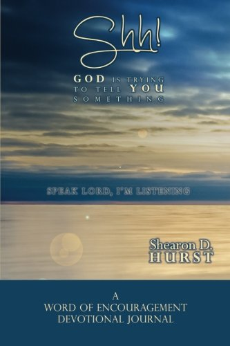 Shh! God Is Trying to Tell You Something: Speak Lord, I'm Listening
