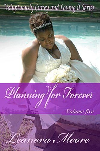 Planning For Forever: Voluptuously Curvy And Loving It Series - Volume Five