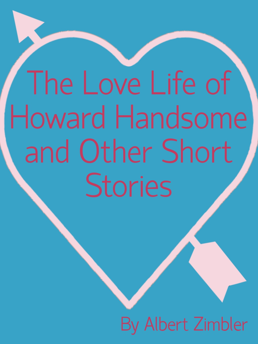 The Love Life of Howard Handsome and Other Short Stories