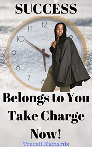Success Belongs To You Take Charge Now!
