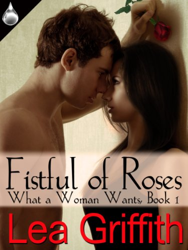 Fistful of Roses (What a Woman Wants, Book 1)