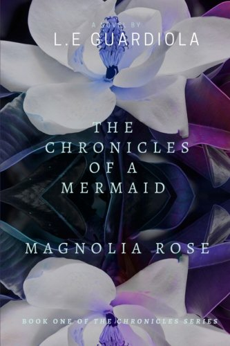 The Chronicles of a Mermaid: Magnolia Rose (Volume 1)
