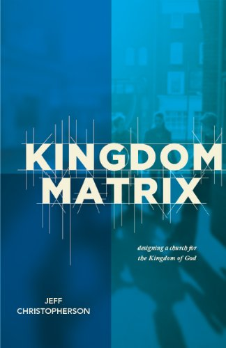 The Kingdom Matrix: Designing a Church for the Kingdom of God