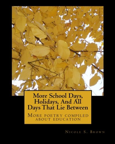 More School Days, Holidays, And All Days That Lie Between: More poetry compiled about education