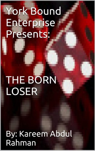 York Bound Enterprise Presents: THE BORN LOSER By:Kareem Abdul Rahman