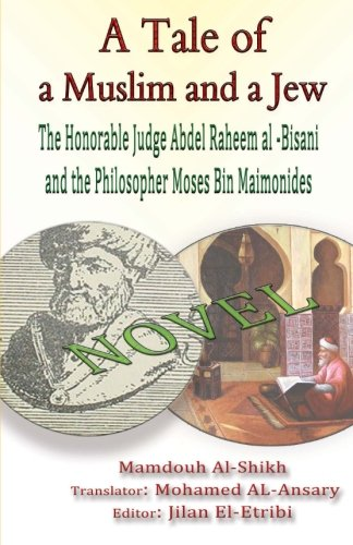 A Tale of a Muslim and a Jew: The Honorable Judge Abdel Raheem al -Bisani and the Philosopher Moses Bin Maimonides