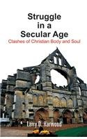 Struggle in a Secular Age: Clashes of Christian Body and Soul