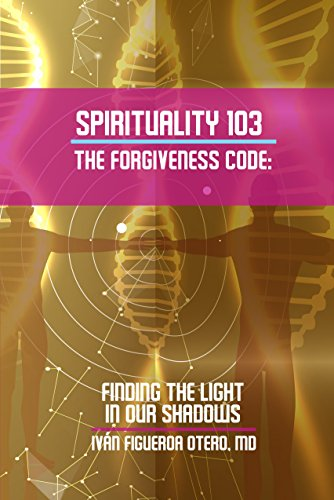 Spirituality 103 The Forgiveness Code: Finding The Light In Our Shadows