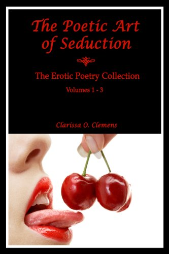 The Poetic Art of Seduction -The Erotic Poetry Collection - Vol.1-3