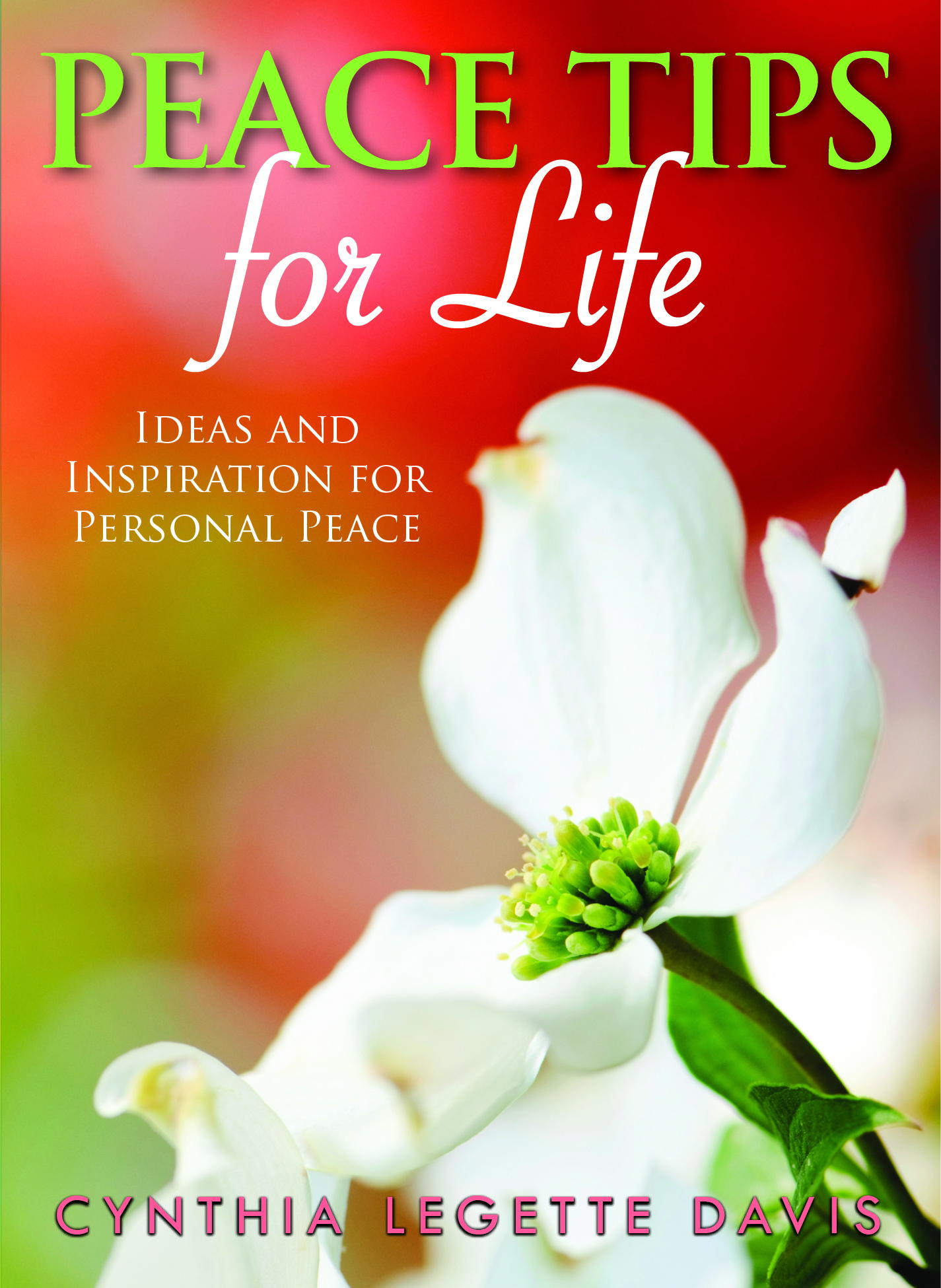 Peace Tips for Life: Ideas and Inspiration for Personal Peace