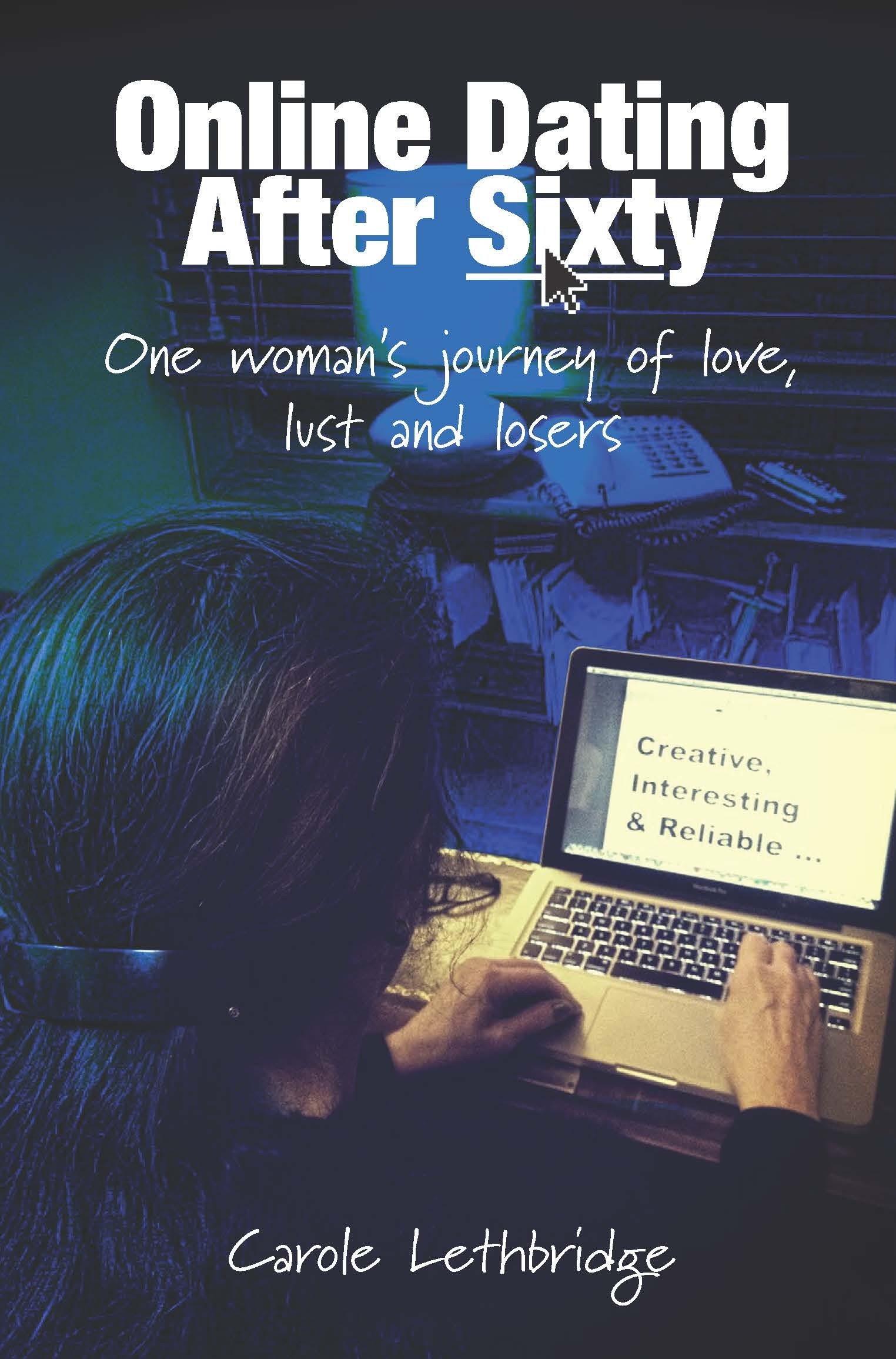 Online Dating After Sixty: One woman's journey of love, lust and losers
