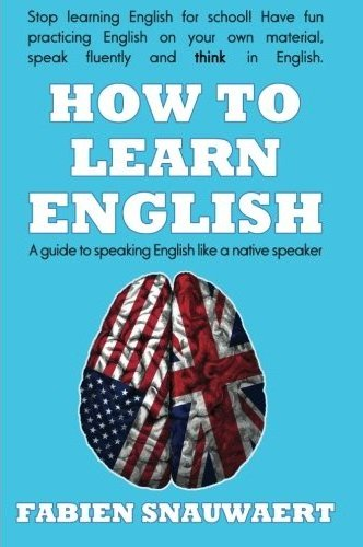 How To Learn English: A guide to speaking English like a native speaker