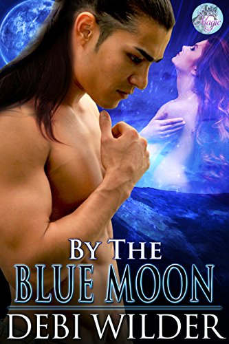 By the Blue Moon (Blue Moon Magic Book 1)