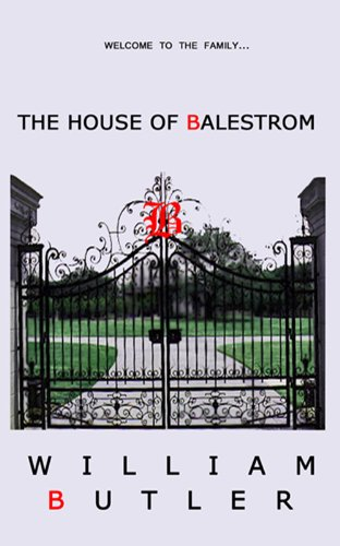 The House of Balestrom (The Balestrom Family Saga Book # 1)