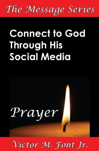 Connect to God Through His Social Media: Prayer (The Message Series)