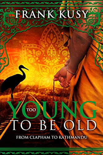 Too Young to be Old: From Clapham to Kathmandu (Frank's Travel Memoir Series, Book 1)