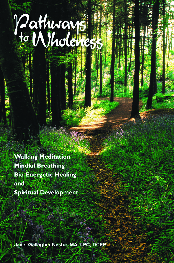 Pathways to Wholeness: Walking Meditation, Mindful Breathing, Bio-Energetic Healing and Spiritual Development