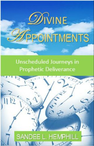 Divine Appointments: Unscheduled Journeys In Prophetic Deliverance