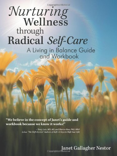 Nurturing Wellness Through Radical Self-Care: A Living in Balance Guide and Workbook