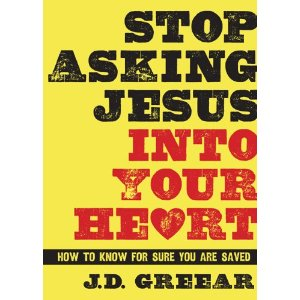 Stop Asking Jesus Into Your Heart: How to Know For Sure You Are Saved
