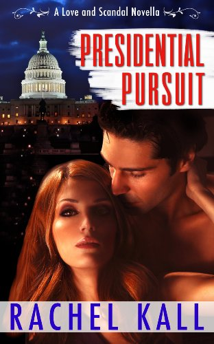Presidential Pursuit (A Love and Scandal Novella)