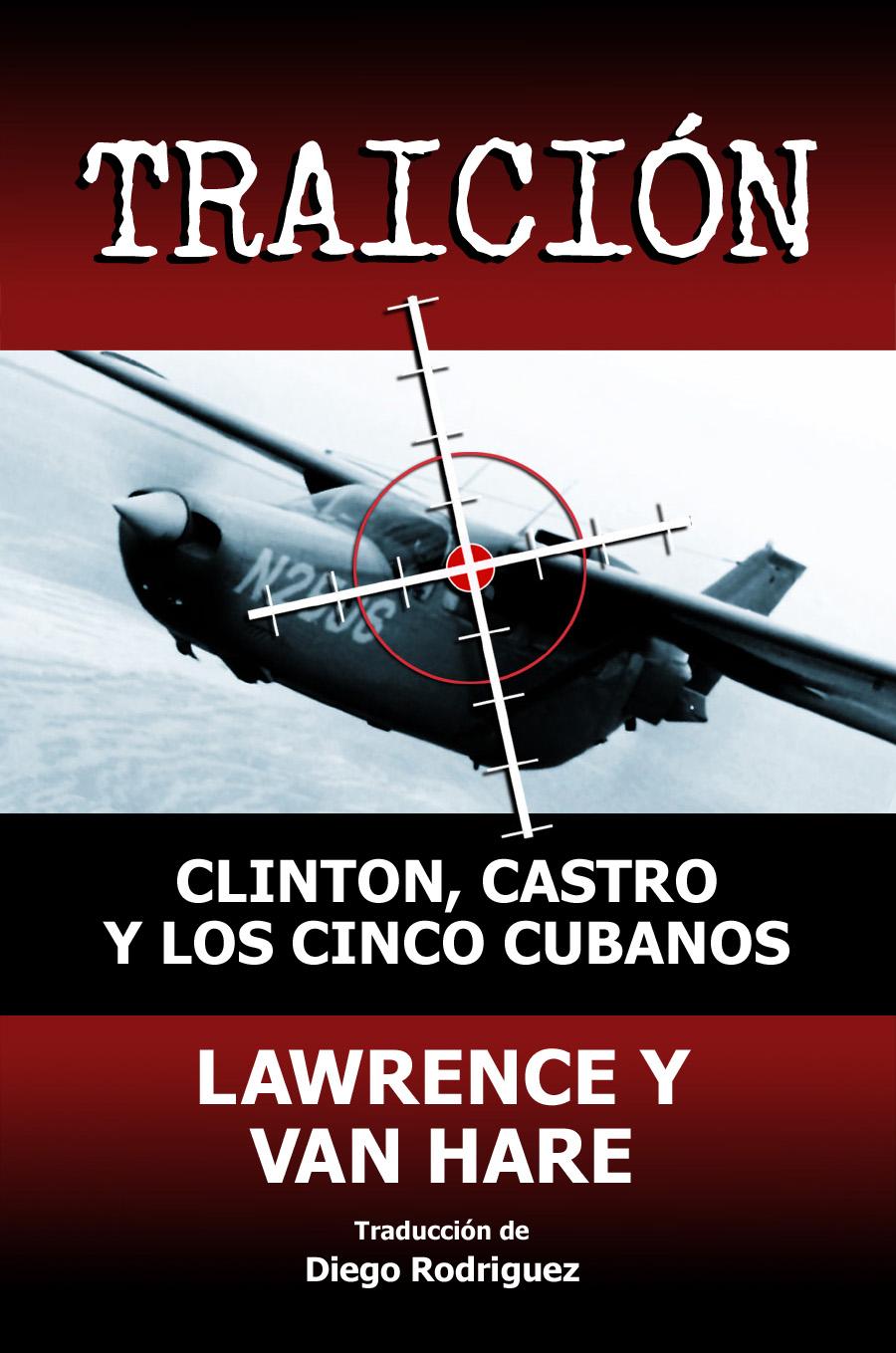 TRAICION: Clinton, Castro Y Los Cinco Cubanos