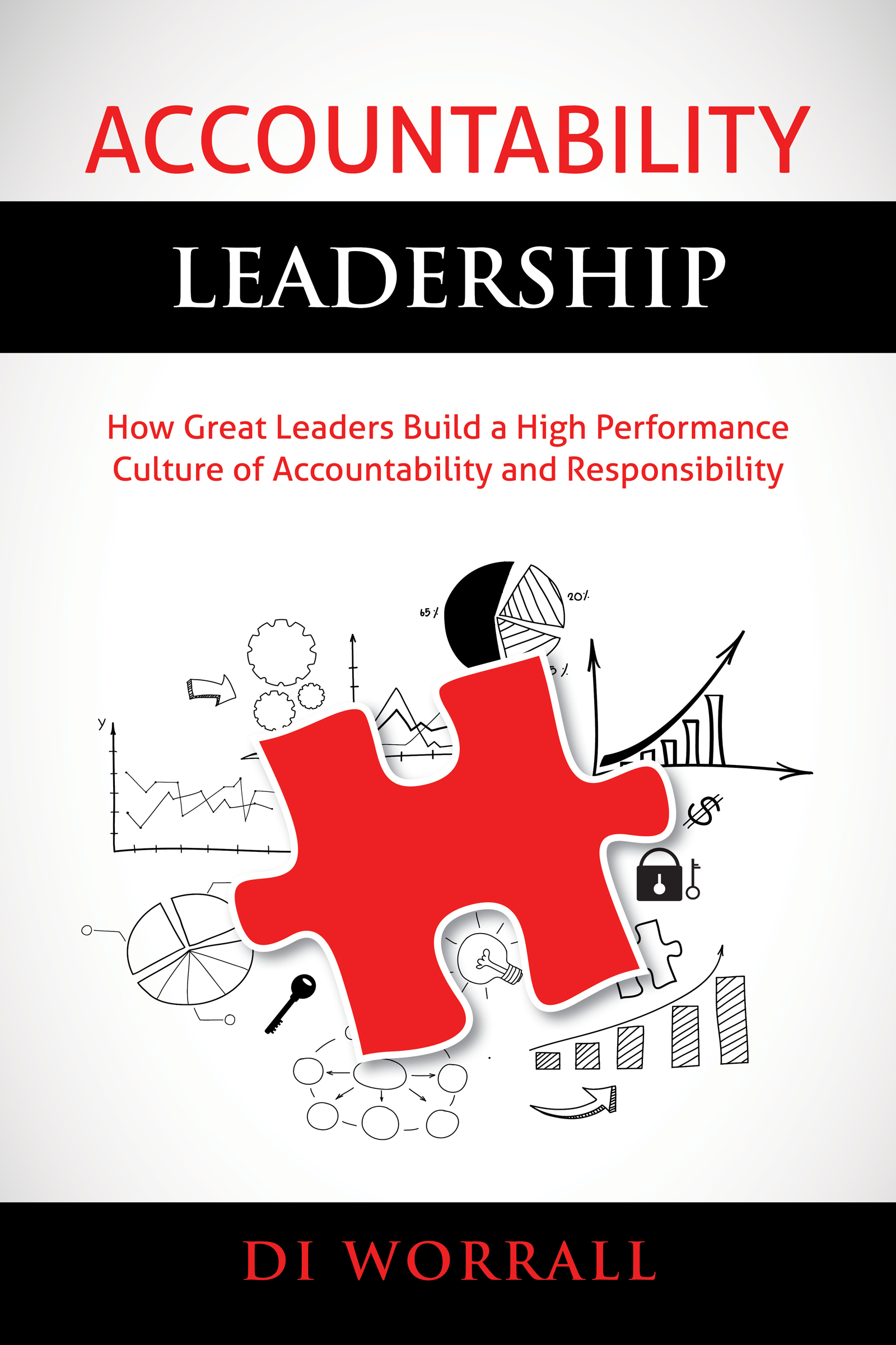 Accountability Leadership: How Great Leaders Build a High Performance Culture of Accountability and Responsibility (The Accountability Code Series, Paperback Edition #1)