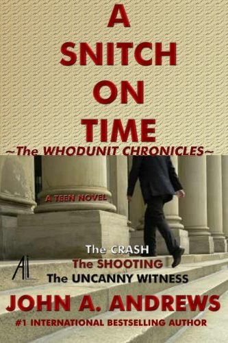 A Snitch On Time: The Crash, The Shooting, The Uncanny Witness (The Whodunit Chronicles) (Volume 2)
