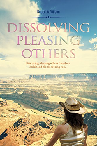 Dissolving Pleasing Others: Dissolving Pleasing Others dissolves childhood blocks freeing you. (Innocence of Inspiration Book 1)