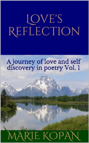 Love's Reflection: A journey of love and self discovery in poetry Vol. 1