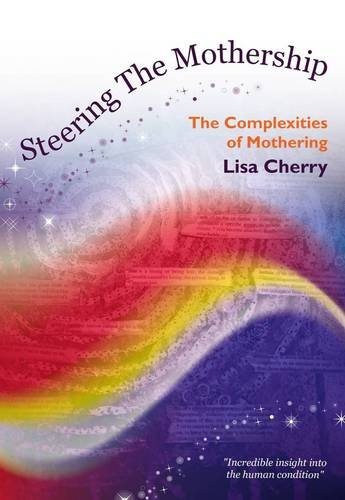 Steering the Mothership: The Complexities of Mothering