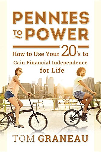 Pennies to Power: How to Use Your 20's to Gain Financial Independence for Life