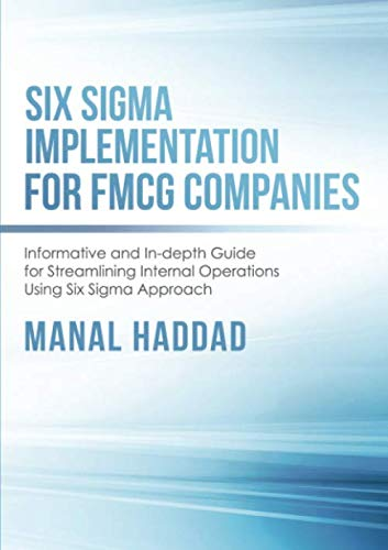 Six Sigma Implementation for FMCG Companies: Informative and In-depth Guide for Streamlining Internal Operations Using Six Sigma Approach