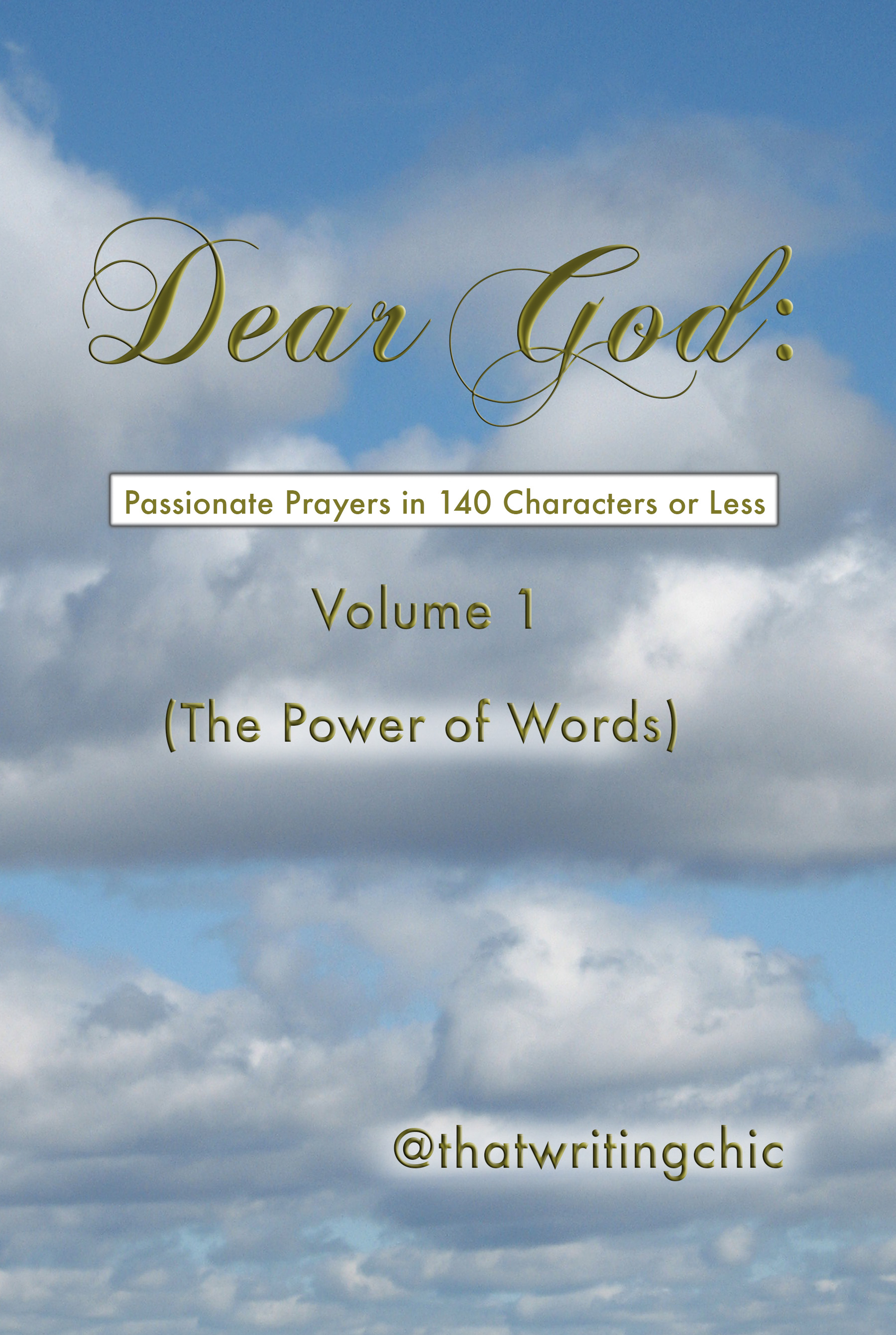 Dear God:  Passionate Prayers in 140 Characters or Less - Volume 1 (The Power of Words)