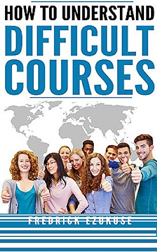How to understand difficult courses